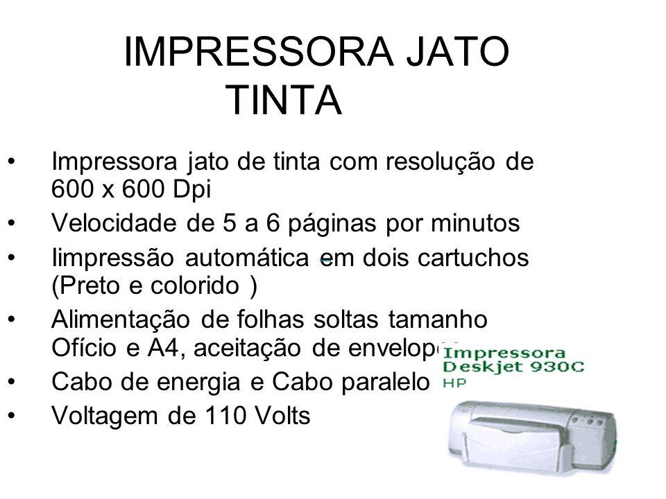 IMPRESSORA JATO TINTA Impressora jato de tinta com resolução de 600 x 600 Dpi. Velocidade de 5 a 6 páginas por minutos.