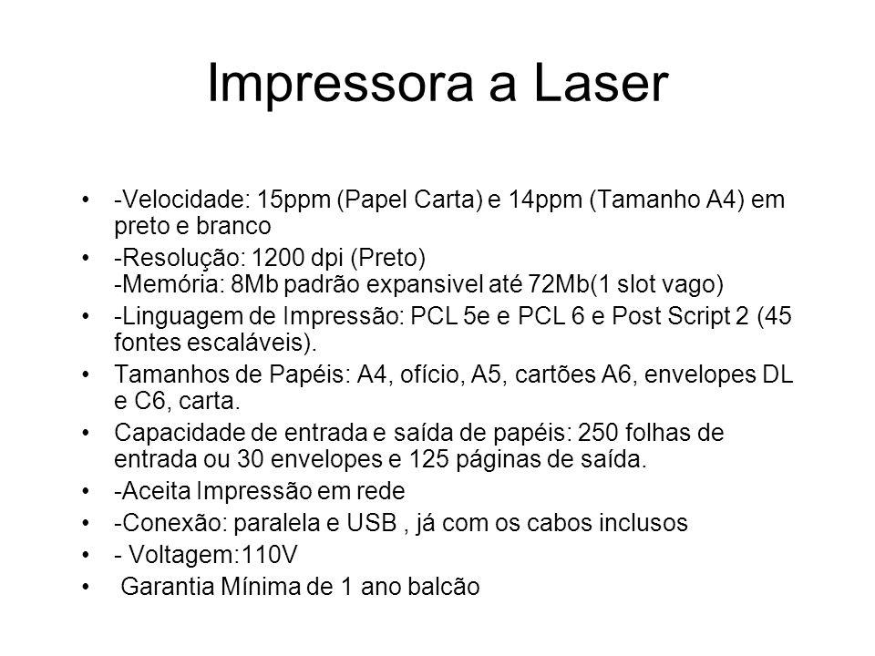 Impressora a Laser -Velocidade: 15ppm (Papel Carta) e 14ppm (Tamanho A4) em preto e branco.