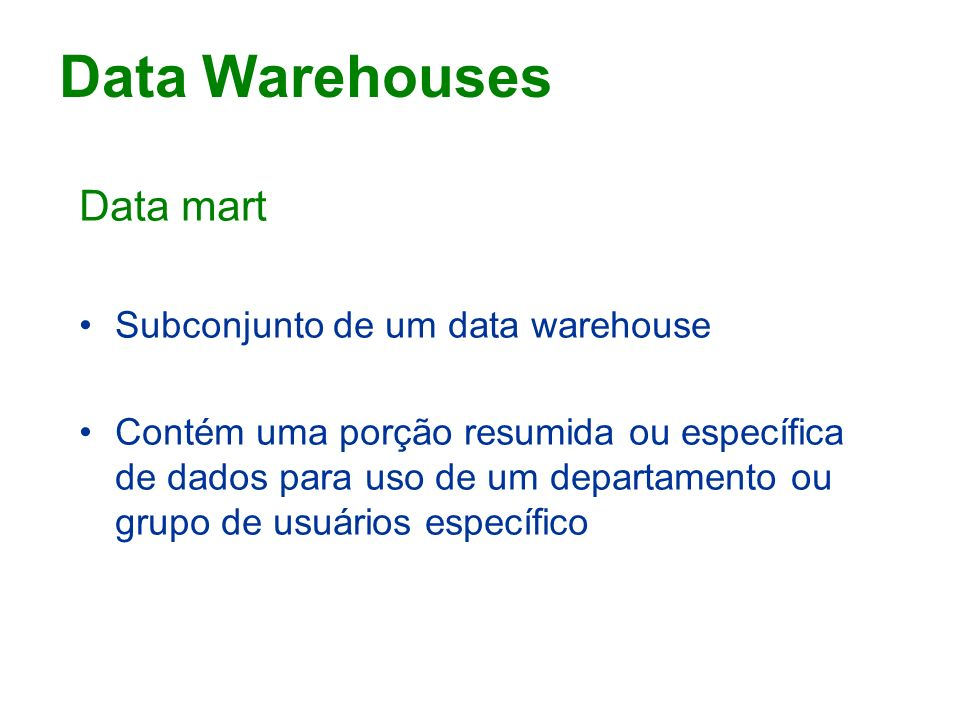 Data Warehouses Data mart Subconjunto de um data warehouse