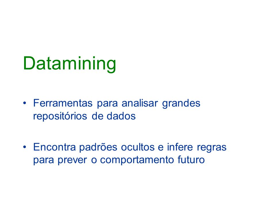 Datamining Ferramentas para analisar grandes repositórios de dados