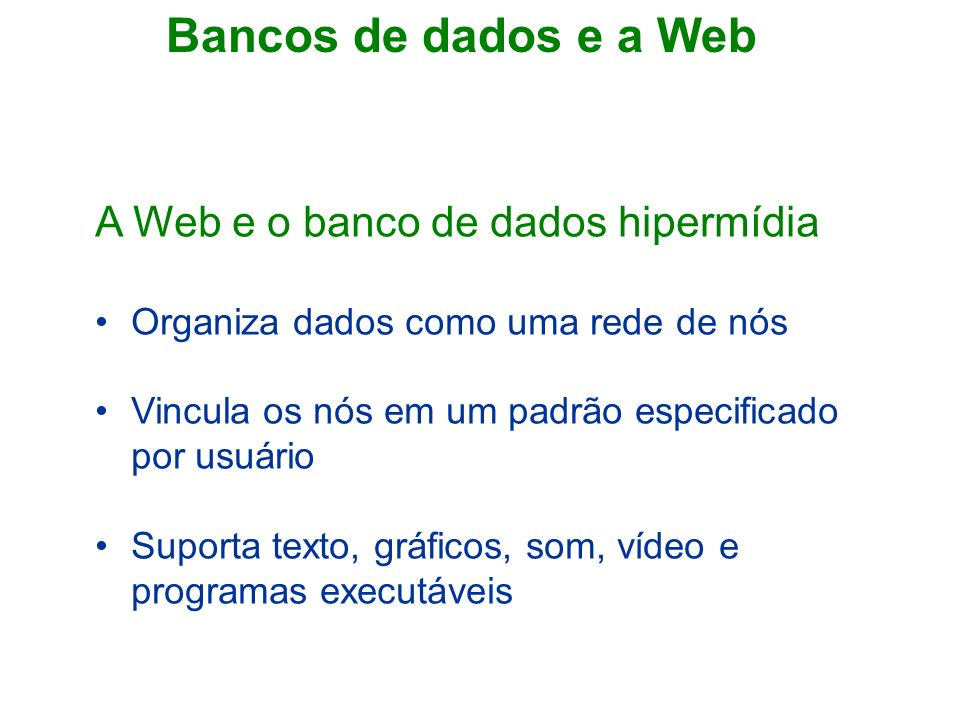 Bancos de dados e a Web A Web e o banco de dados hipermídia