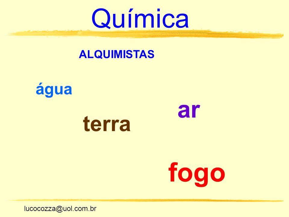 Química ALQUIMISTAS água ar terra fogo lucocozza@uol.com.br