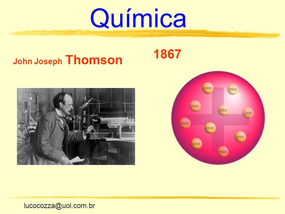 Química 1867 John Joseph Thomson lucocozza@uol.com.br