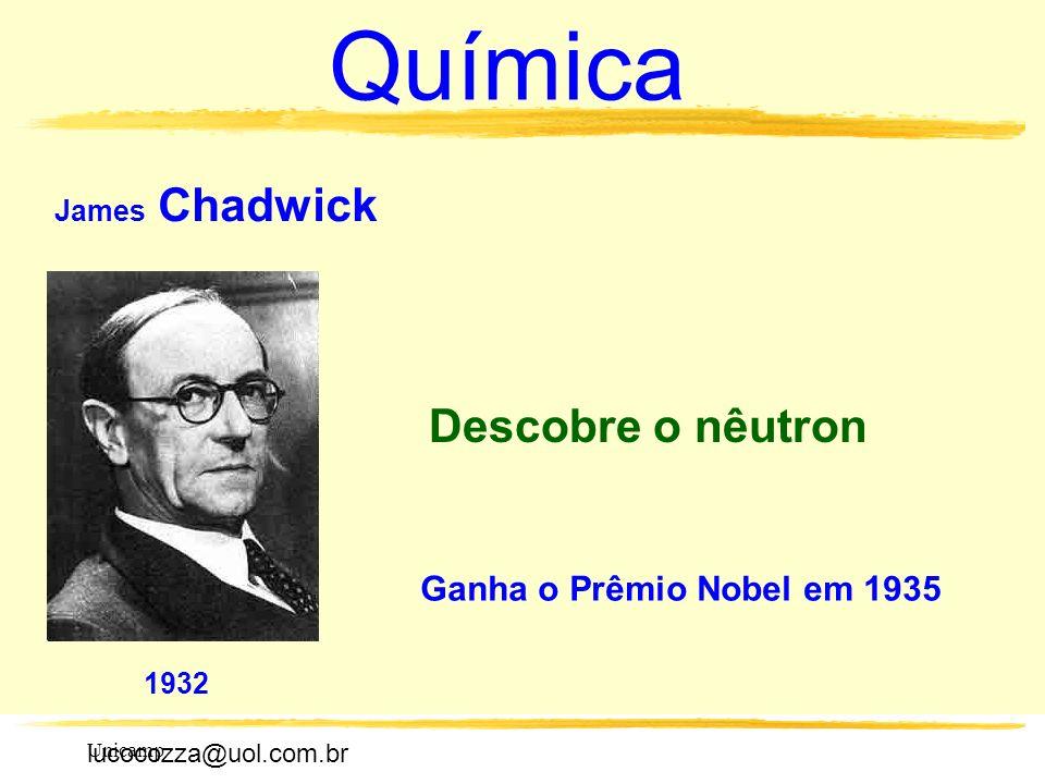 Química Descobre o nêutron Ganha o Prêmio Nobel em 1935 James Chadwick