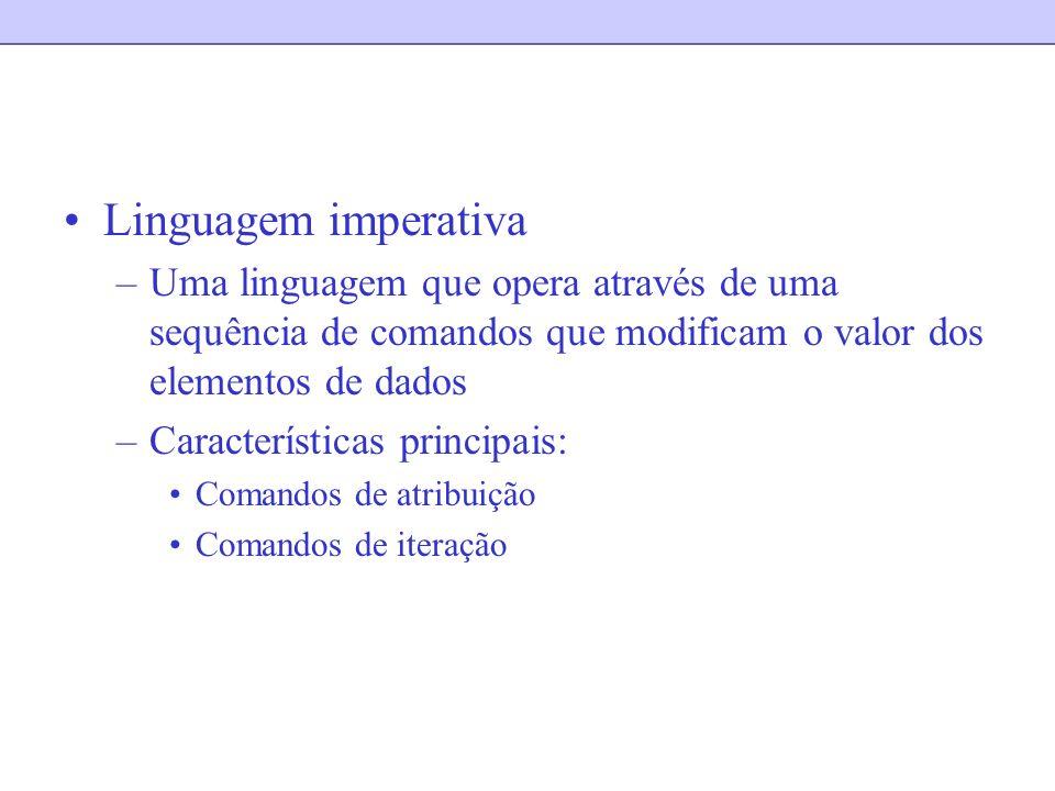 Linguagem imperativa Uma linguagem que opera através de uma sequência de comandos que modificam o valor dos elementos de dados.