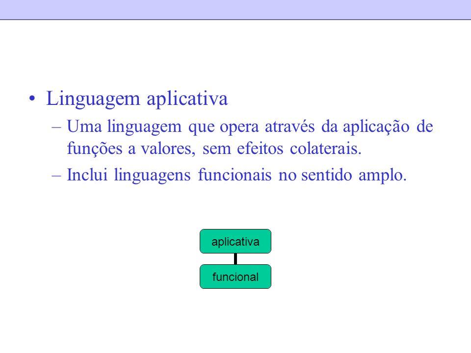 Linguagem aplicativaUma linguagem que opera através da aplicação de funções a valores, sem efeitos colaterais.
