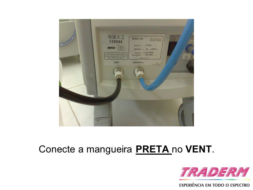 Conecte a mangueira PRETA no VENT.