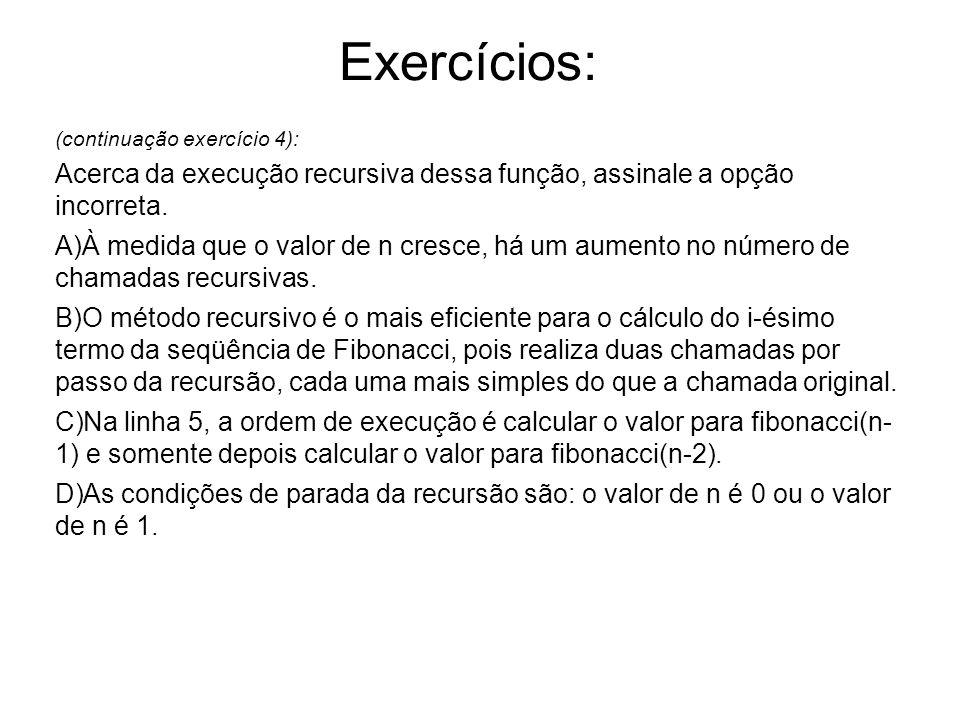 Exercícios: (continuação exercício 4): Acerca da execução recursiva dessa função, assinale a opção incorreta.