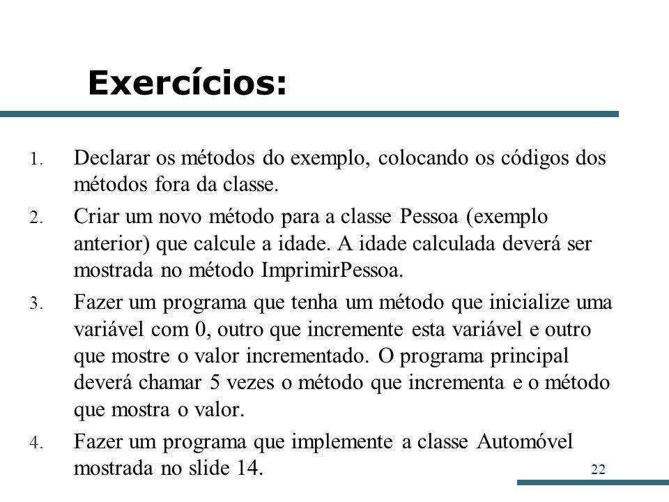 Exercícios: Declarar os métodos do exemplo, colocando os códigos dos métodos fora da classe.