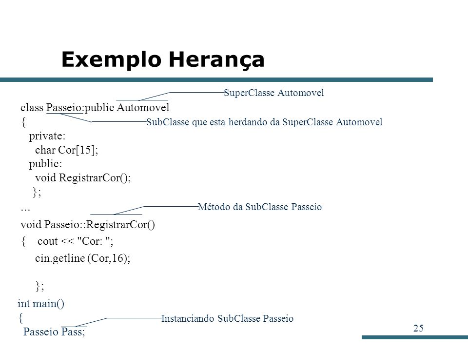Exemplo Herança ... class Passeio:public Automovel { private: