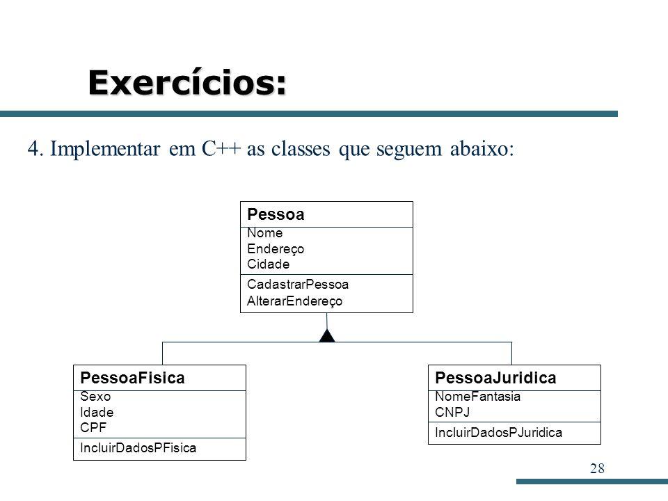 Exercícios: 4. Implementar em C++ as classes que seguem abaixo: Pessoa