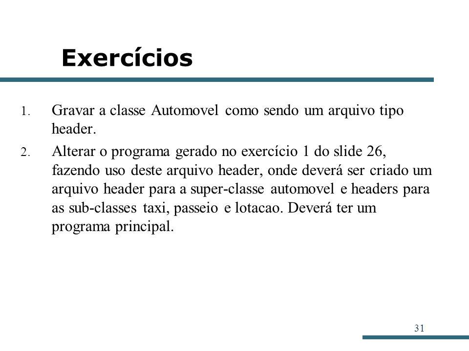 Exercícios Gravar a classe Automovel como sendo um arquivo tipo header.