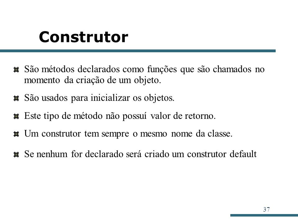 Construtor São métodos declarados como funções que são chamados no momento da criação de um objeto.