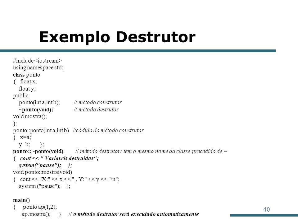 Exemplo Destrutor #include <iostream> using namespace std;