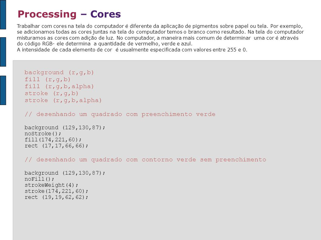 Processing – Cores background (r,g,b) fill (r,g,b) fill (r,g,b,alpha)