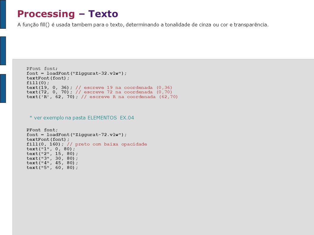 Processing – TextoA função fill() é usada tambem para o texto, determinando a tonalidade de cinza ou cor e transparência.