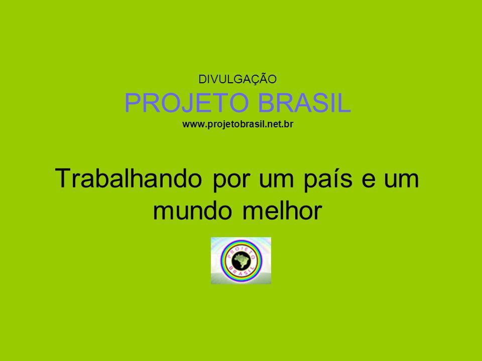 DIVULGAÇÃO PROJETO BRASIL www. projetobrasil. net