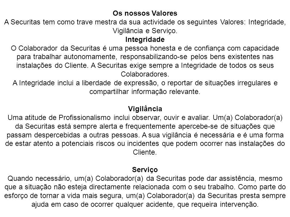 Os nossos Valores A Securitas tem como trave mestra da sua actividade os seguintes Valores: Integridade, Vigilância e Serviço.