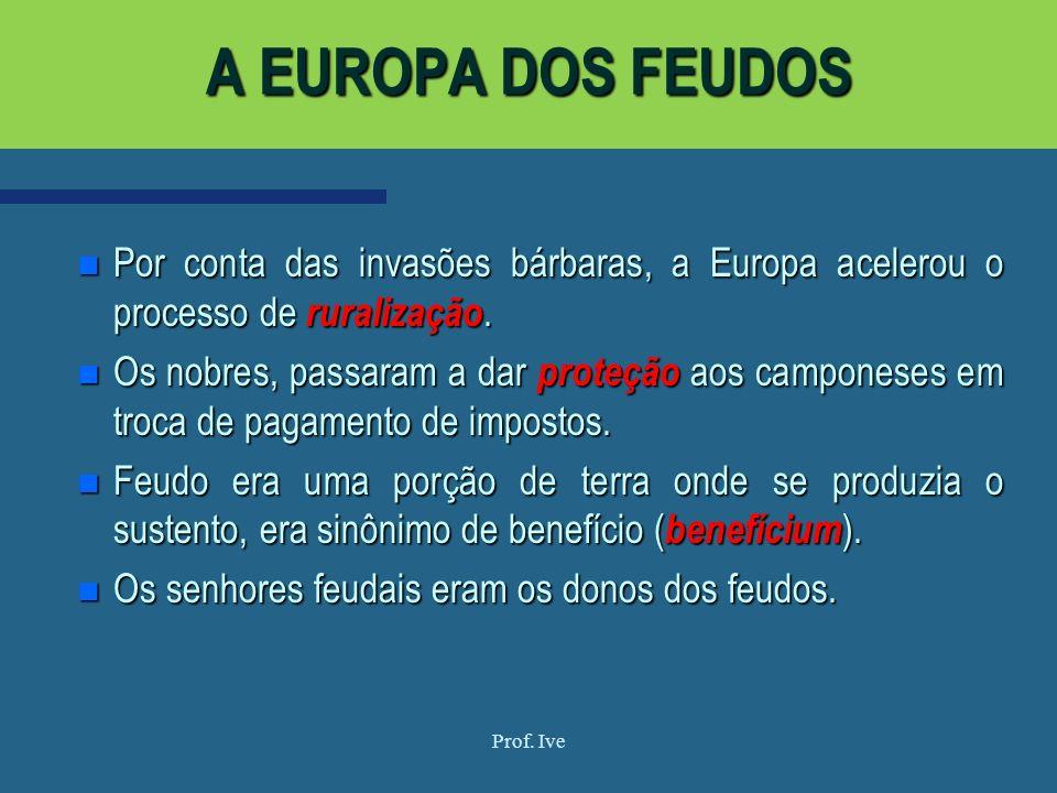A EUROPA DOS FEUDOS Por conta das invasões bárbaras, a Europa acelerou o processo de ruralização.