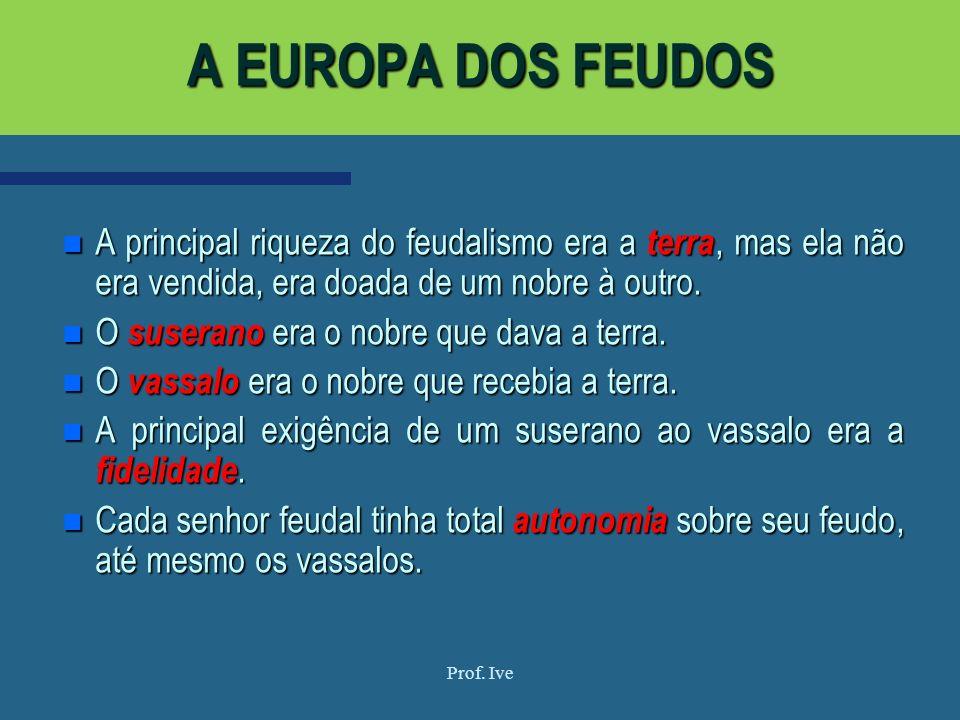 A EUROPA DOS FEUDOS A principal riqueza do feudalismo era a terra, mas ela não era vendida, era doada de um nobre à outro.
