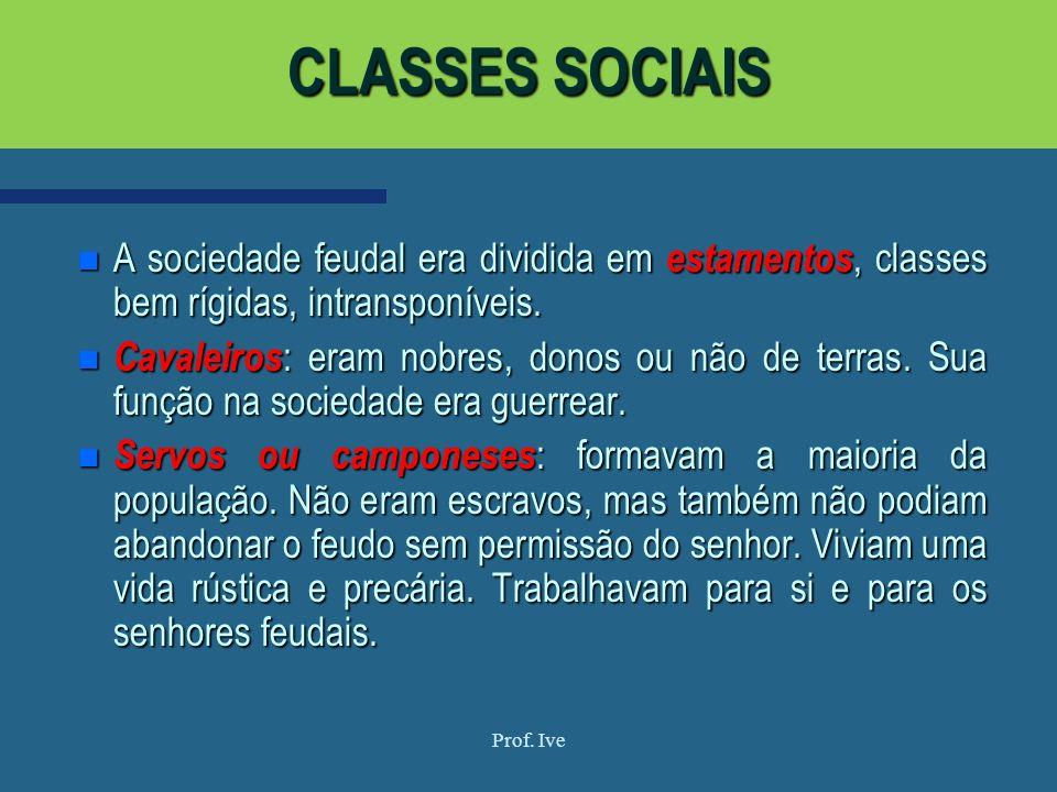 CLASSES SOCIAIS A sociedade feudal era dividida em estamentos, classes bem rígidas, intransponíveis.
