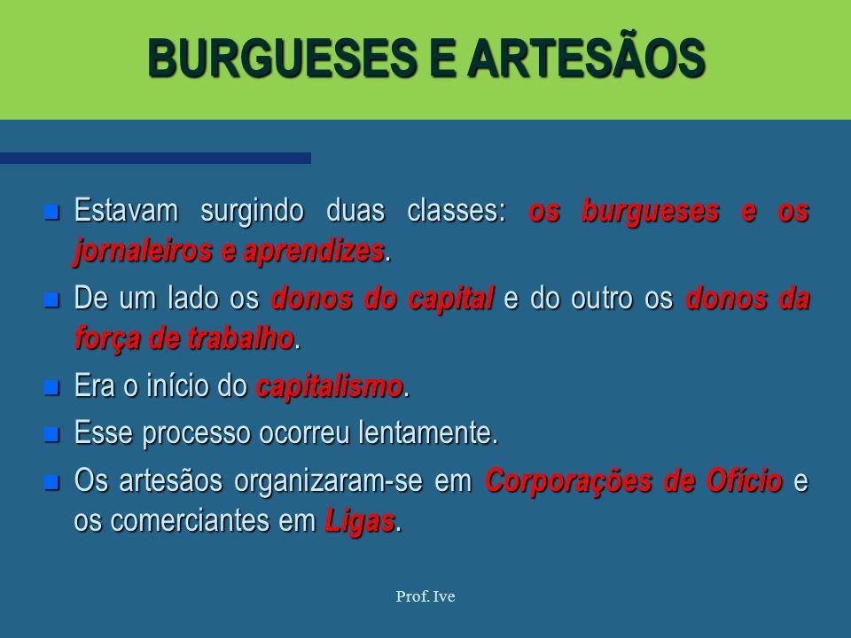 BURGUESES E ARTESÃOS Estavam surgindo duas classes: os burgueses e os jornaleiros e aprendizes.