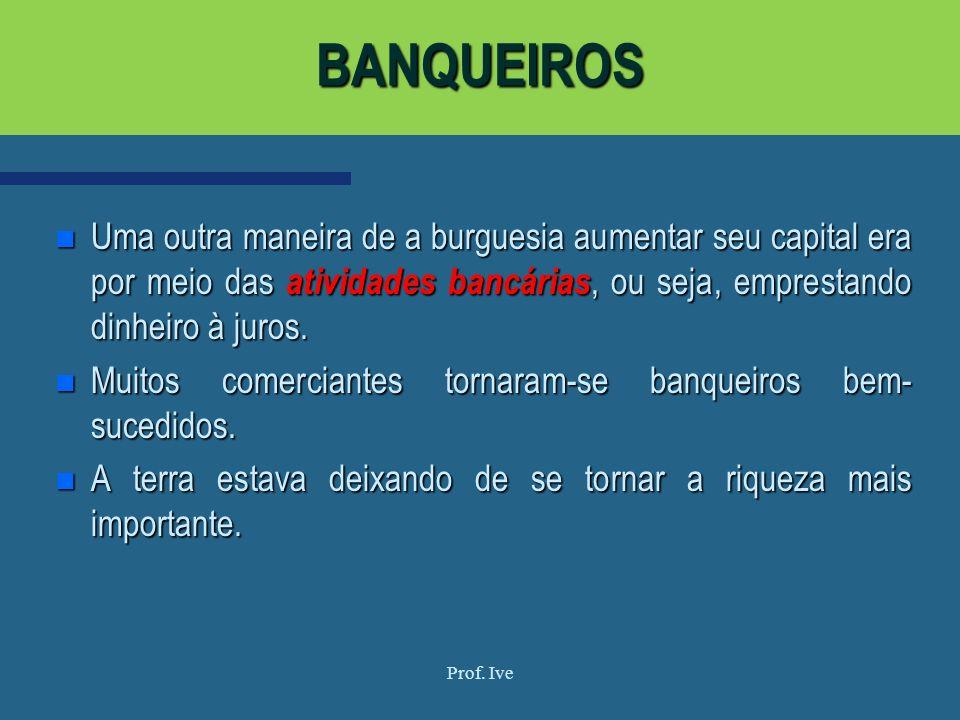 BANQUEIROS Uma outra maneira de a burguesia aumentar seu capital era por meio das atividades bancárias, ou seja, emprestando dinheiro à juros.