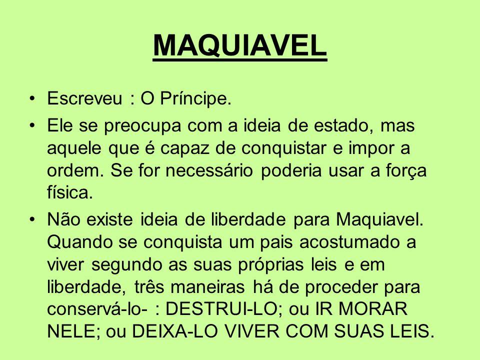 MAQUIAVEL Escreveu : O Príncipe.