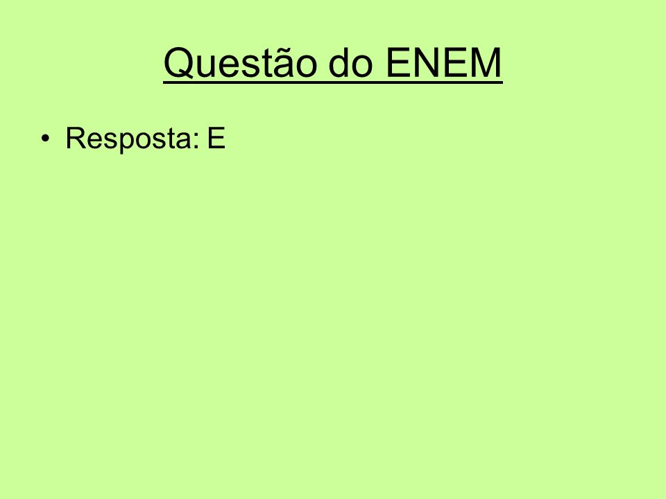 Questão do ENEM Resposta: E