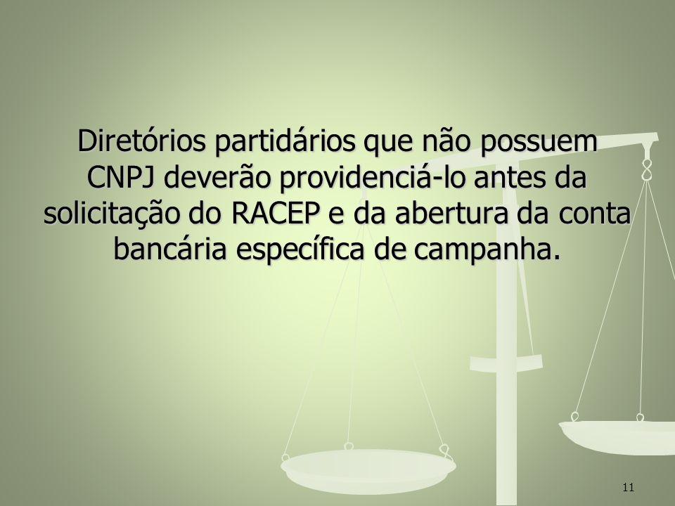 Diretórios partidários que não possuem CNPJ deverão providenciá-lo antes da solicitação do RACEP e da abertura da conta bancária específica de campanha.