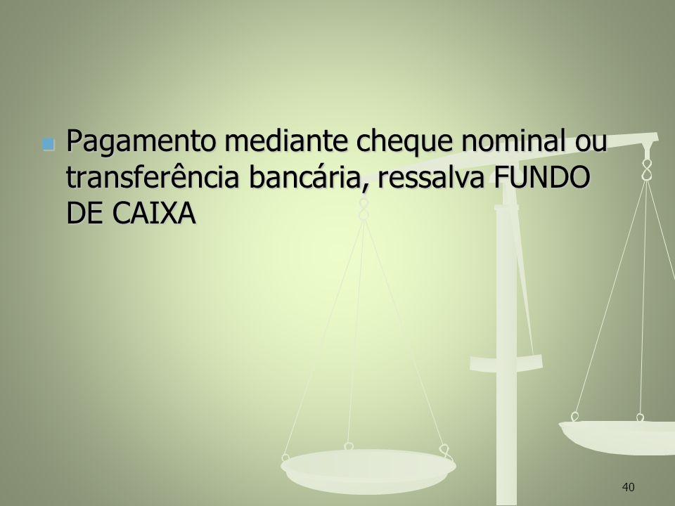 Pagamento mediante cheque nominal ou transferência bancária, ressalva FUNDO DE CAIXA