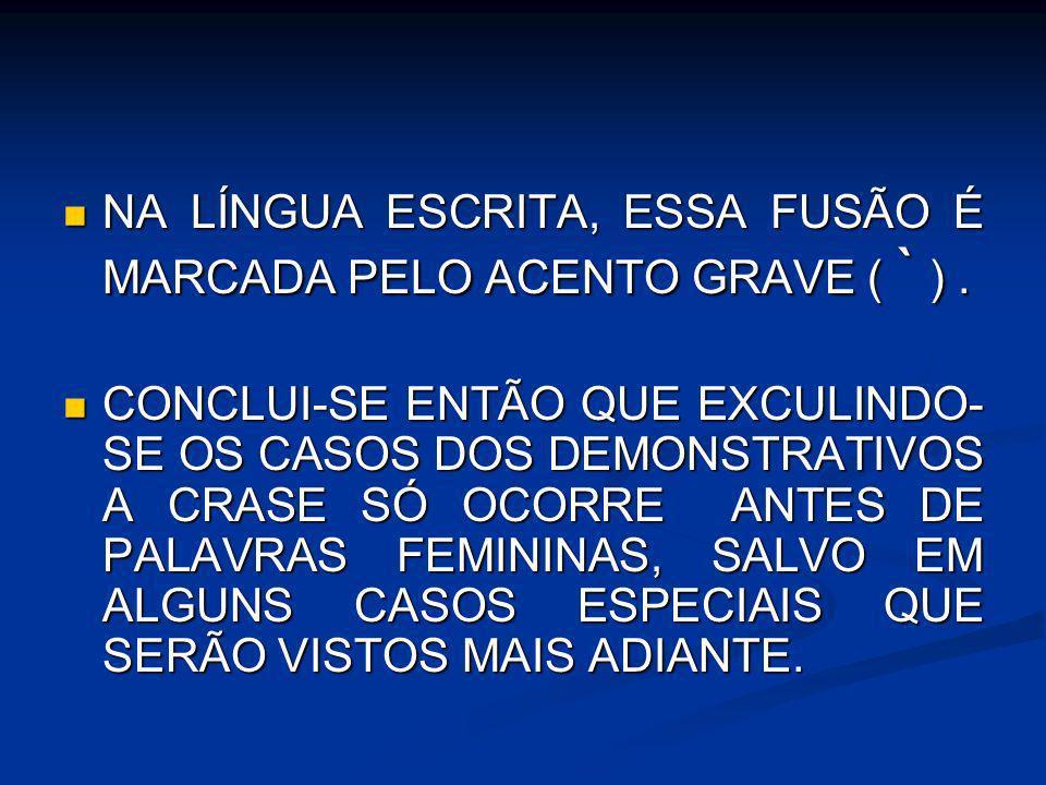 NA LÍNGUA ESCRITA, ESSA FUSÃO É MARCADA PELO ACENTO GRAVE ( ` ) .
