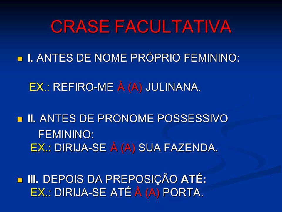 CRASE FACULTATIVA I. ANTES DE NOME PRÓPRIO FEMININO: