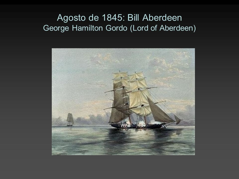 Agosto de 1845: Bill Aberdeen George Hamilton Gordo (Lord of Aberdeen)