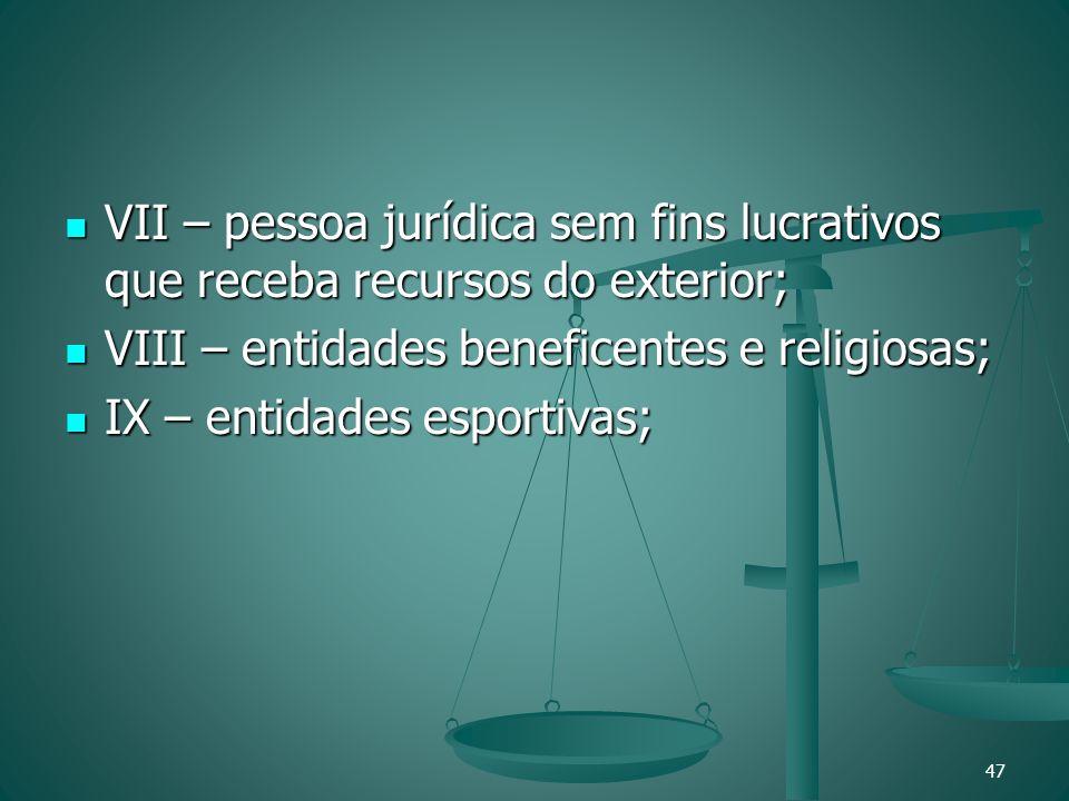 VII – pessoa jurídica sem fins lucrativos que receba recursos do exterior;