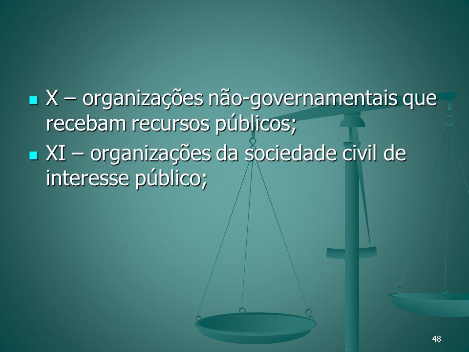 X – organizações não-governamentais que recebam recursos públicos;