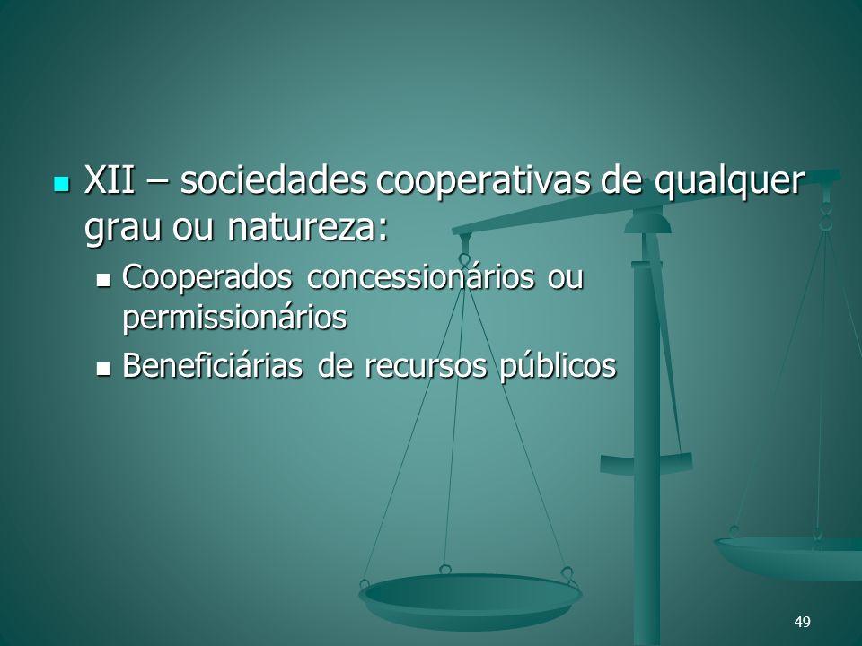 XII – sociedades cooperativas de qualquer grau ou natureza: