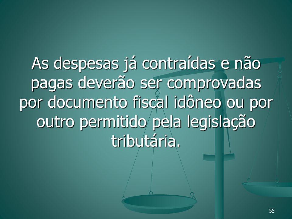As despesas já contraídas e não pagas deverão ser comprovadas por documento fiscal idôneo ou por outro permitido pela legislação tributária.