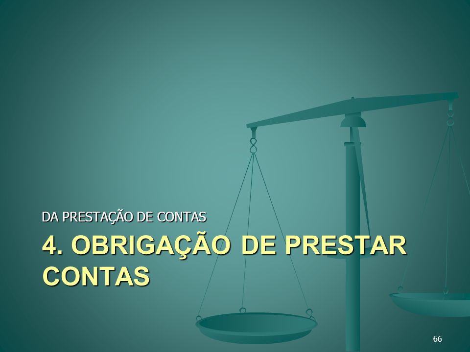 4. OBRIGAÇÃO DE PRESTAR CONTAS