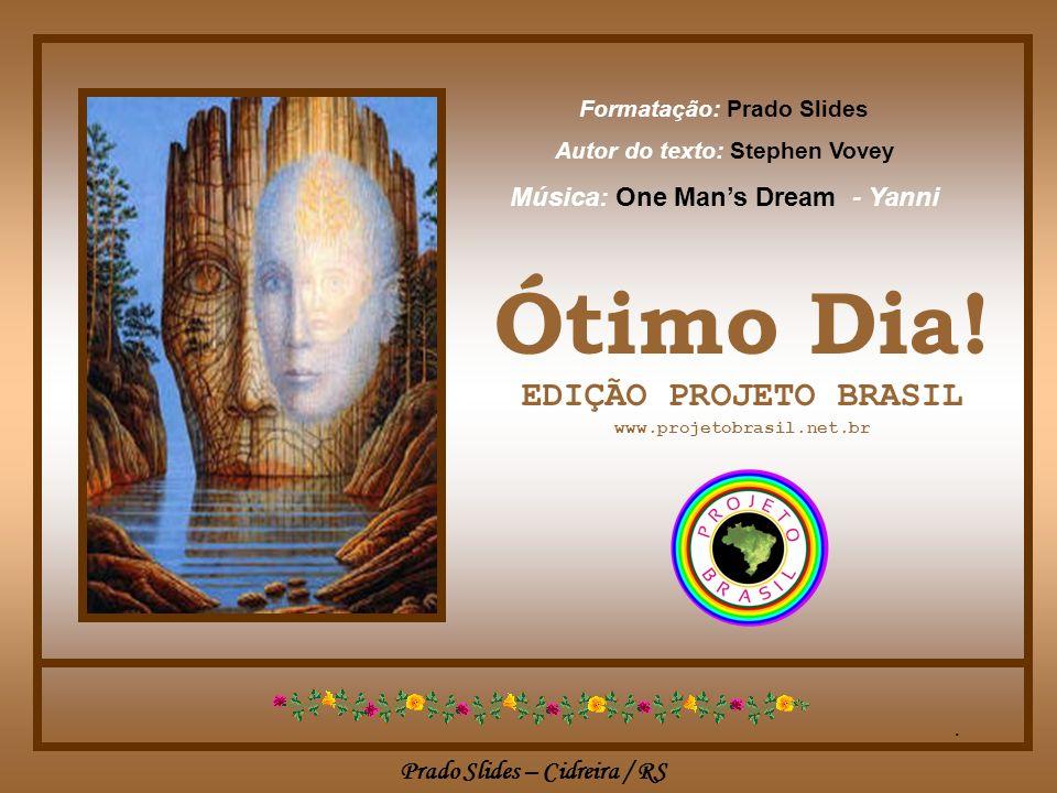 Ótimo Dia! EDIÇÃO PROJETO BRASIL Música: One Man's Dream - Yanni .