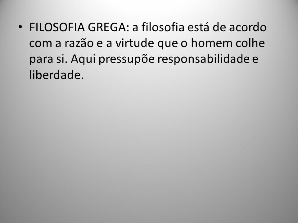 FILOSOFIA GREGA: a filosofia está de acordo com a razão e a virtude que o homem colhe para si.