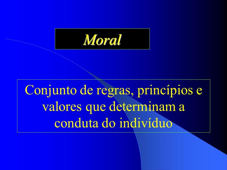 Moral Conjunto de regras, princípios e valores que determinam a conduta do indivíduo