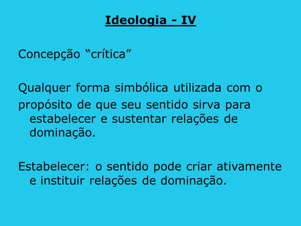 Ideologia - IV Concepção crítica Qualquer forma simbólica utilizada com o.