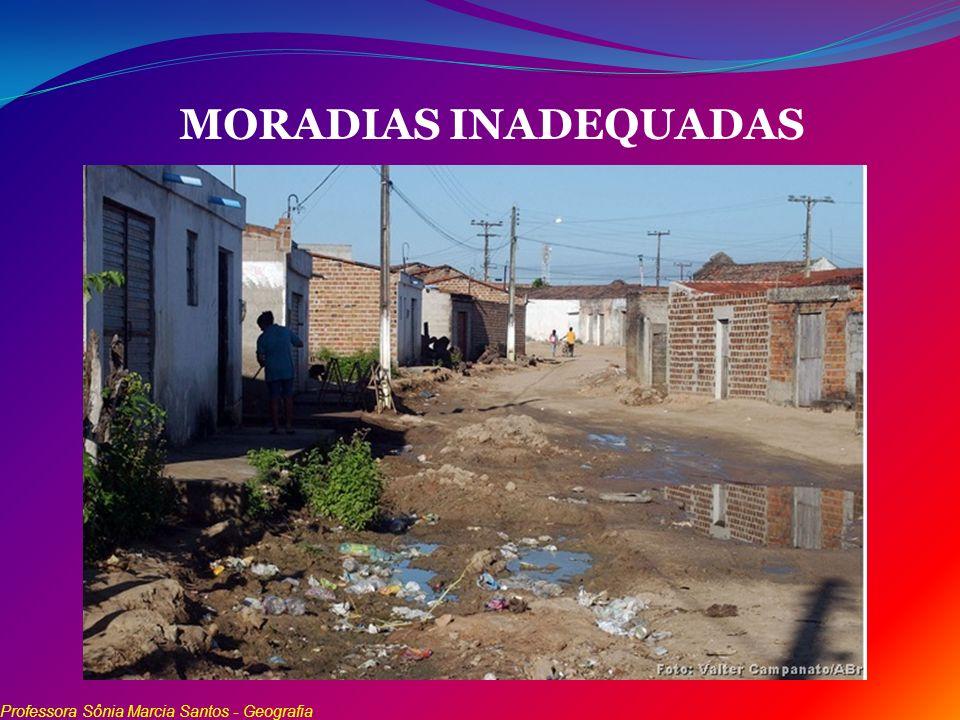 MORADIAS INADEQUADAS Professora Sônia Marcia Santos - Geografia