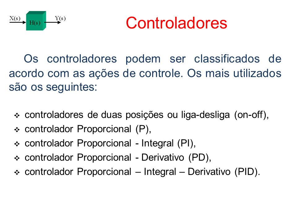Controladores Os controladores podem ser classificados de acordo com as ações de controle. Os mais utilizados são os seguintes: