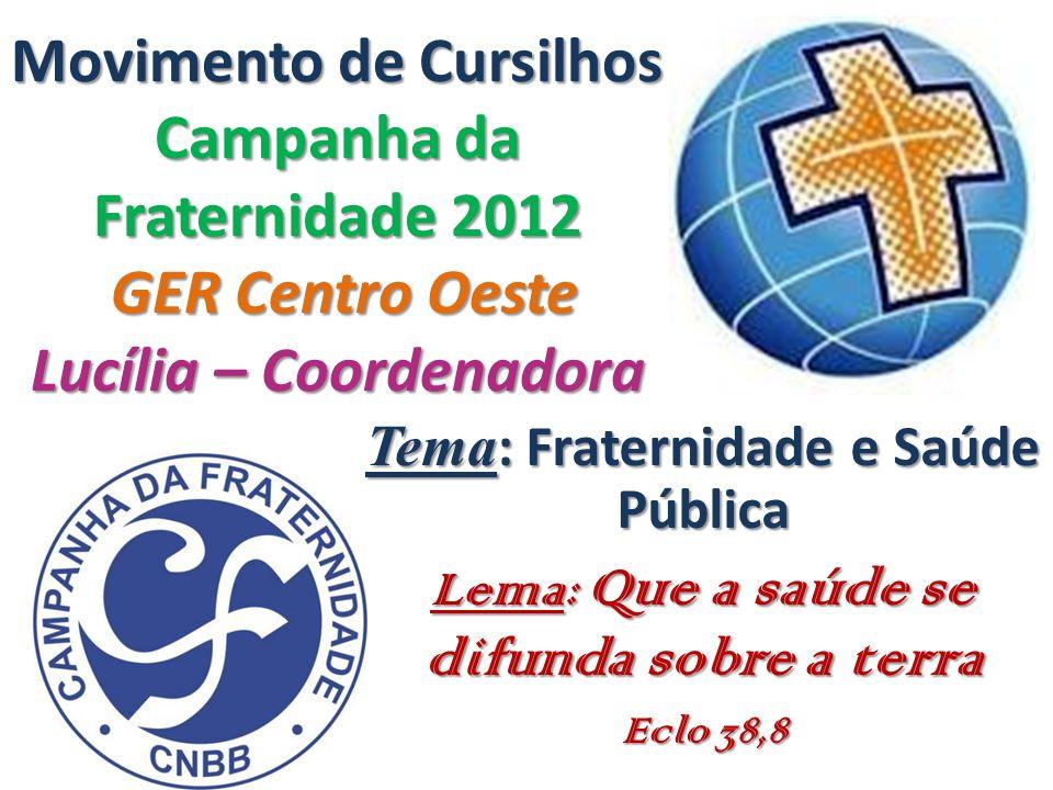 Movimento de Cursilhos Campanha da Fraternidade 2012 GER Centro Oeste Lucília – Coordenadora