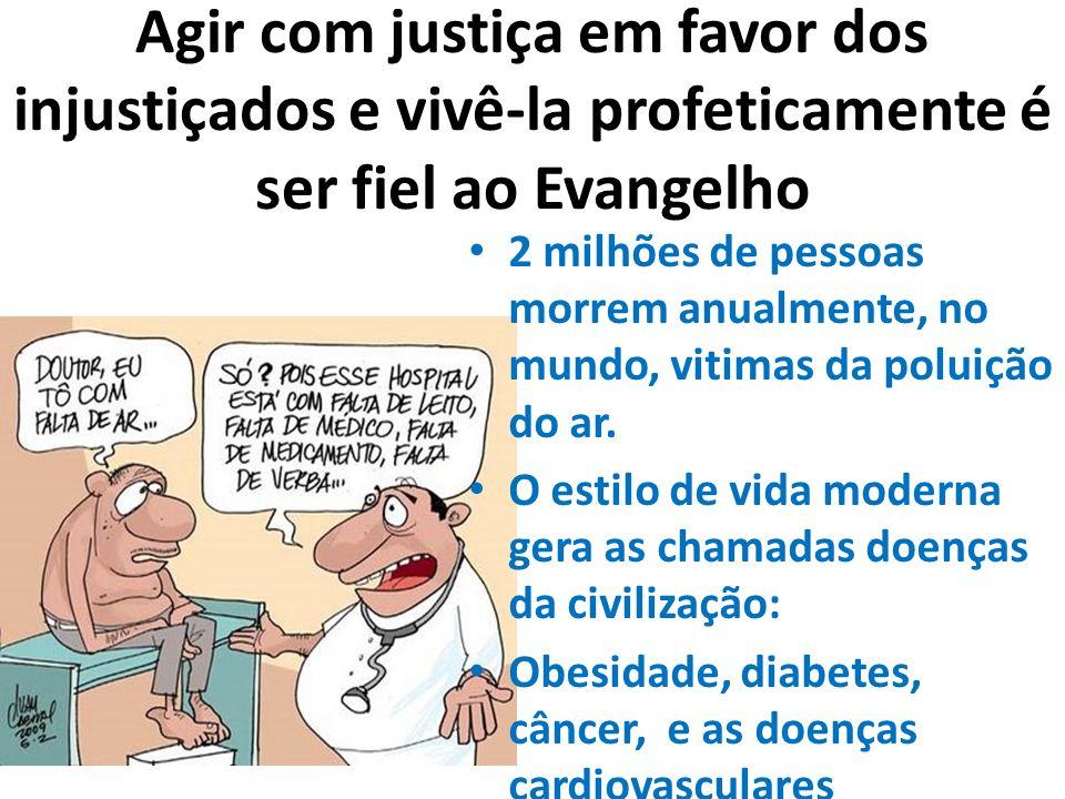 Agir com justiça em favor dos injustiçados e vivê-la profeticamente é ser fiel ao Evangelho