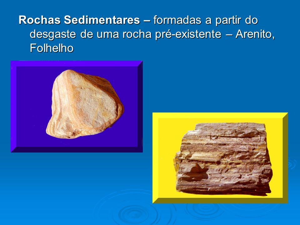 Rochas Sedimentares – formadas a partir do desgaste de uma rocha pré-existente – Arenito, Folhelho