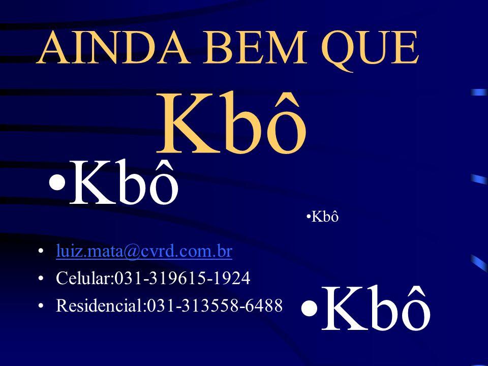 Kbô Kbô Kbô AINDA BEM QUE luiz.mata@cvrd.com.br