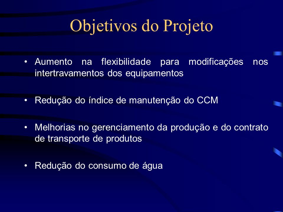 Objetivos do Projeto Aumento na flexibilidade para modificações nos intertravamentos dos equipamentos.